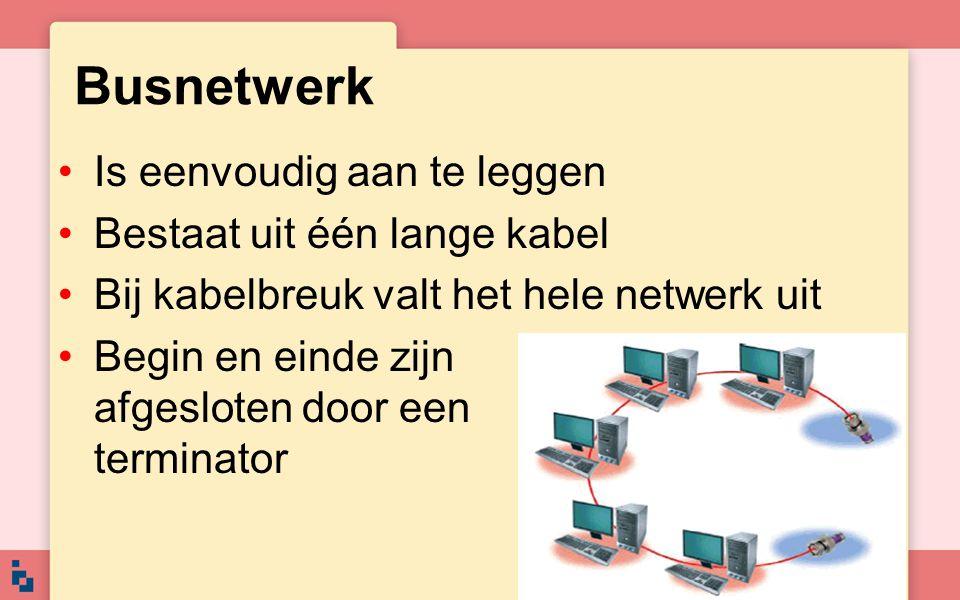 Busnetwerk Is eenvoudig aan te leggen Bestaat uit één lange kabel