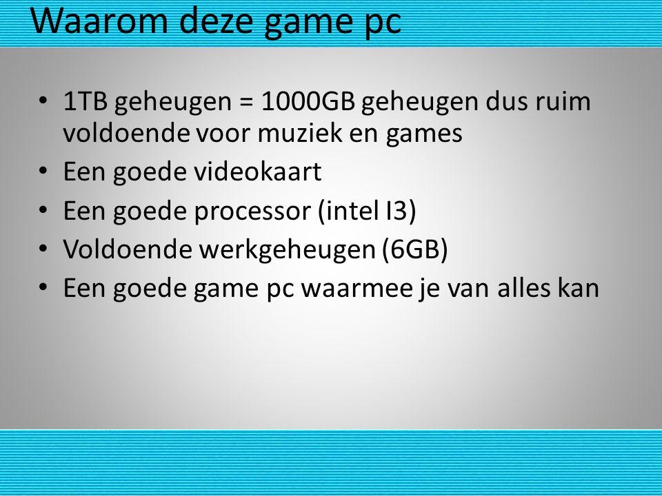 Waarom deze game pc 1TB geheugen = 1000GB geheugen dus ruim voldoende voor muziek en games. Een goede videokaart.