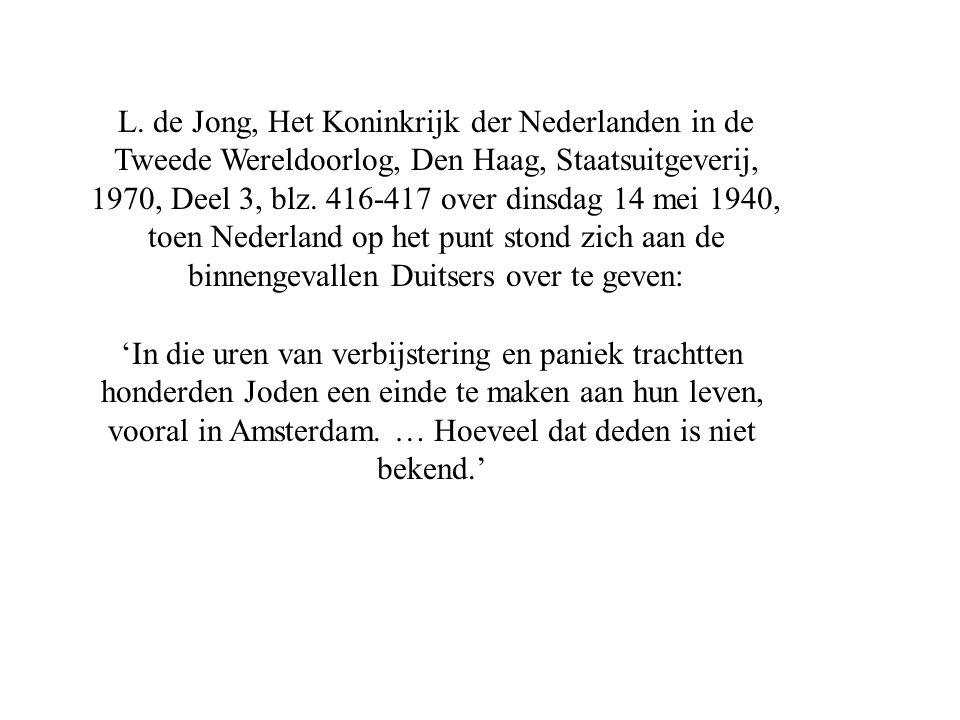 L. de Jong, Het Koninkrijk der Nederlanden in de Tweede Wereldoorlog, Den Haag, Staatsuitgeverij, 1970, Deel 3, blz. 416-417 over dinsdag 14 mei 1940, toen Nederland op het punt stond zich aan de binnengevallen Duitsers over te geven: