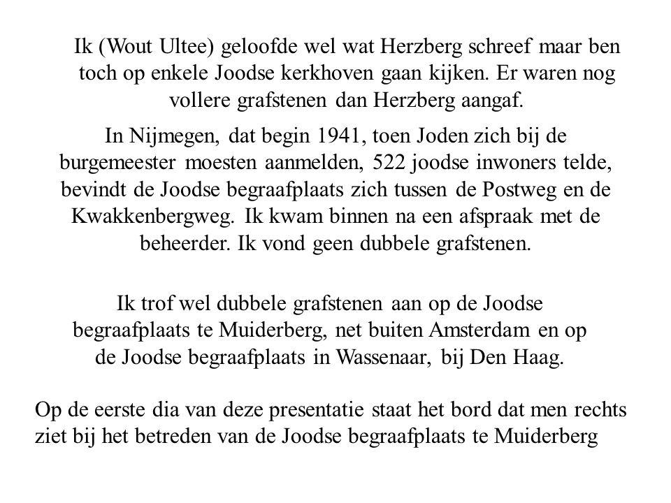 Ik (Wout Ultee) geloofde wel wat Herzberg schreef maar ben toch op enkele Joodse kerkhoven gaan kijken. Er waren nog vollere grafstenen dan Herzberg aangaf.