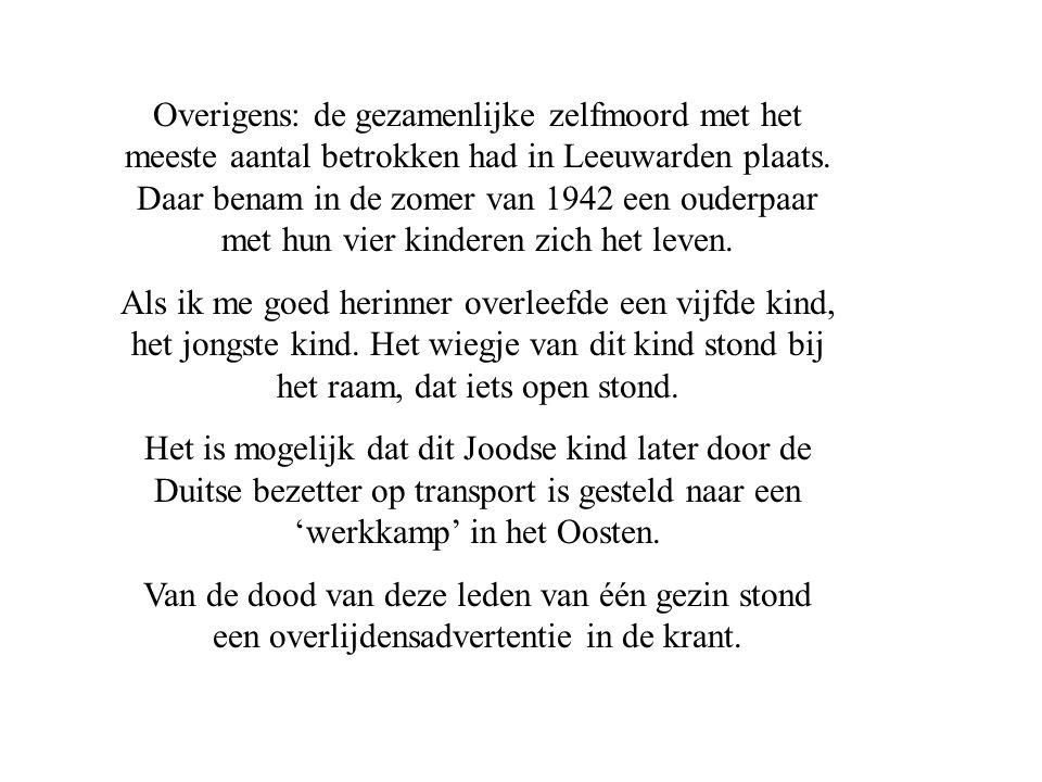 Overigens: de gezamenlijke zelfmoord met het meeste aantal betrokken had in Leeuwarden plaats. Daar benam in de zomer van 1942 een ouderpaar met hun vier kinderen zich het leven.
