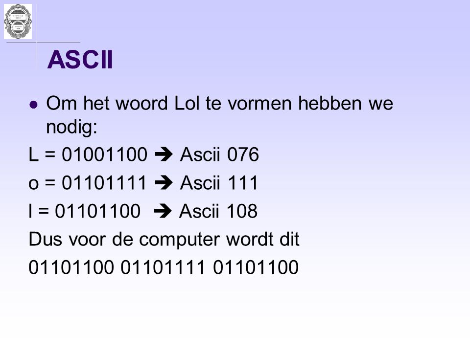 ASCII Om het woord Lol te vormen hebben we nodig: