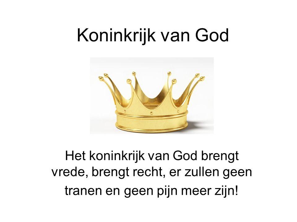 Koninkrijk van God Het koninkrijk van God brengt vrede, brengt recht, er zullen geen.