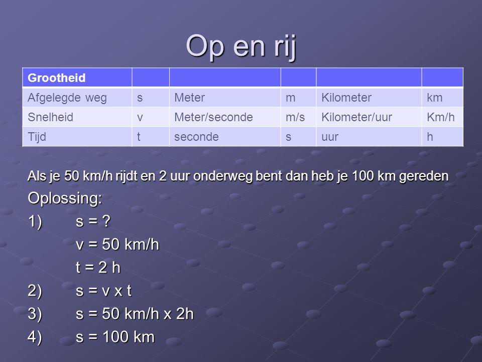 Op en rij Oplossing: 1) s = v = 50 km/h t = 2 h 2) s = v x t
