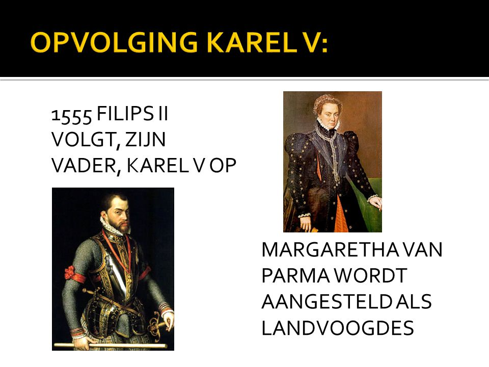 OPVOLGING KAREL V: 1555 FILIPS II VOLGT, ZIJN VADER, KAREL V OP