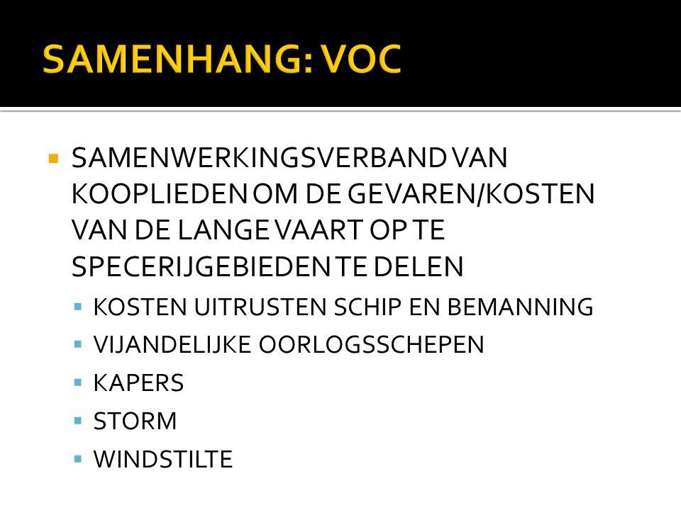 SAMENHANG: VOC SAMENWERKINGSVERBAND VAN KOOPLIEDEN OM DE GEVAREN/KOSTEN VAN DE LANGE VAART OP TE SPECERIJGEBIEDEN TE DELEN.