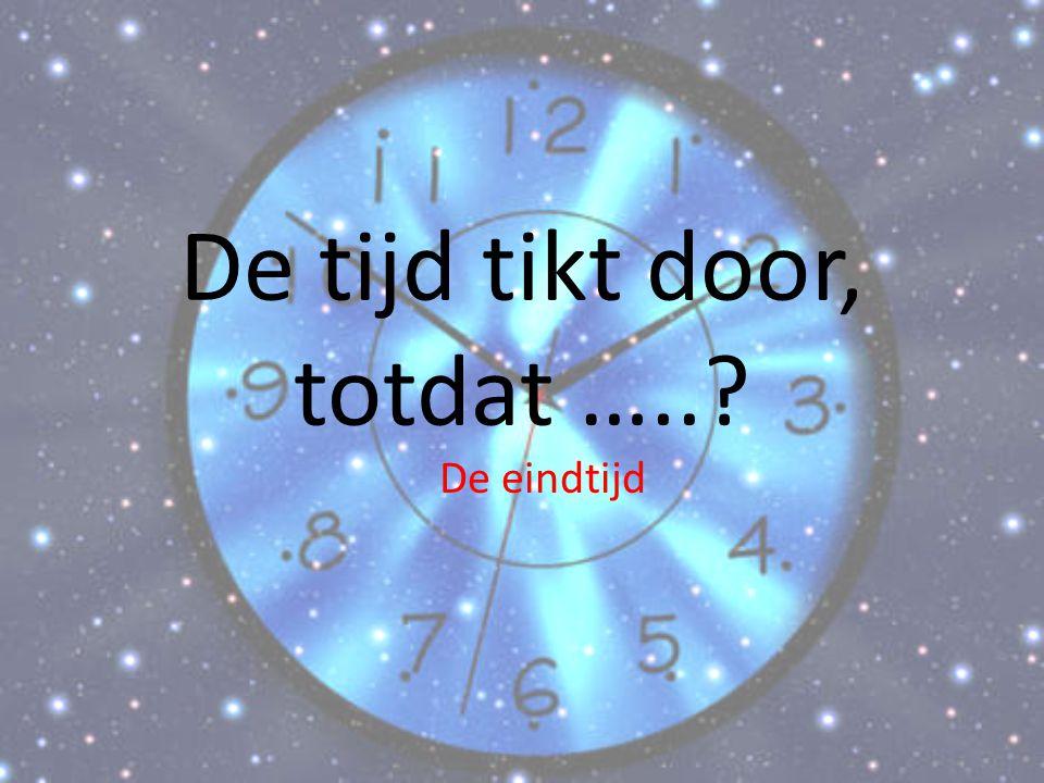 De tijd tikt door, totdat …..