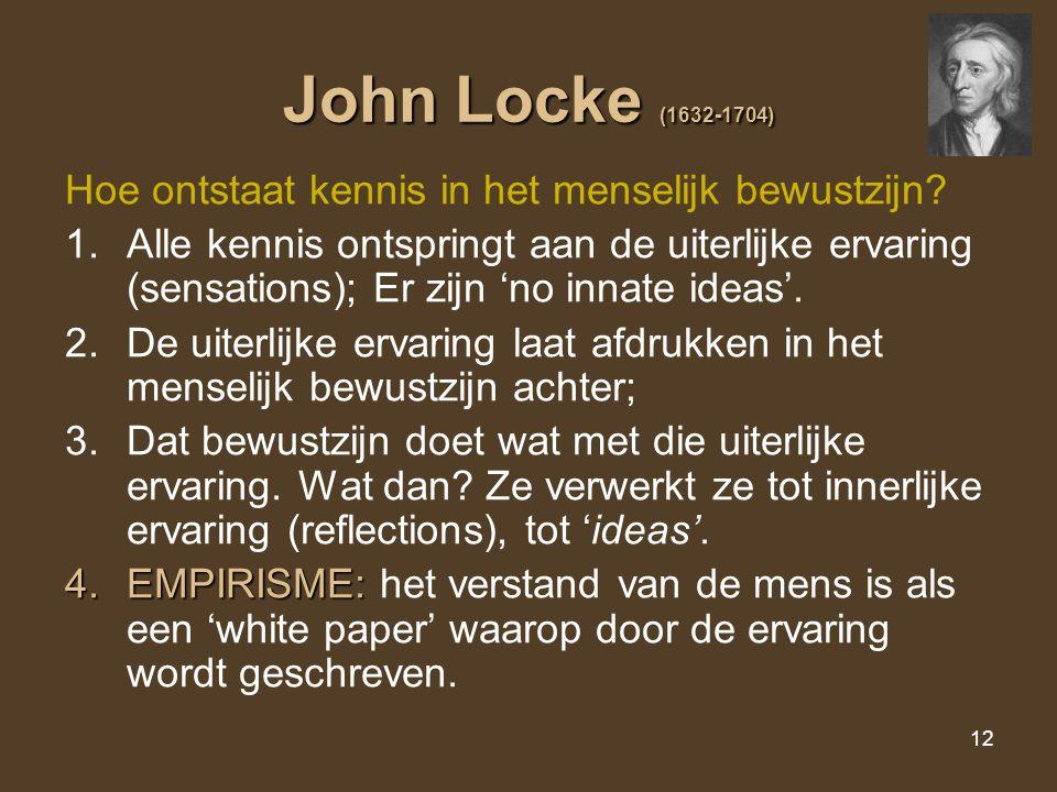 John Locke (1632-1704) Hoe ontstaat kennis in het menselijk bewustzijn
