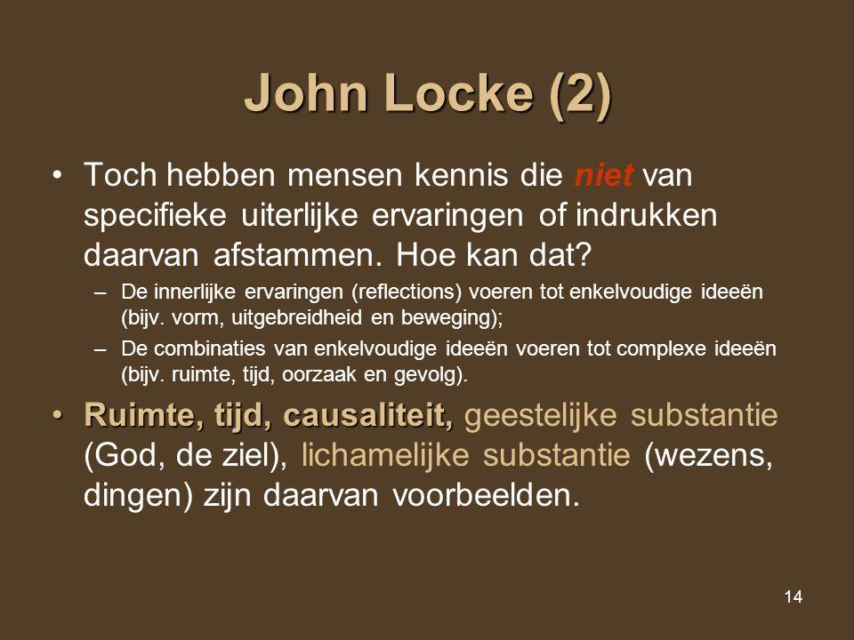 John Locke (2) Toch hebben mensen kennis die niet van specifieke uiterlijke ervaringen of indrukken daarvan afstammen. Hoe kan dat