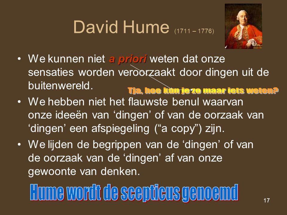 David Hume (1711 – 1776) Hume wordt de scepticus genoemd