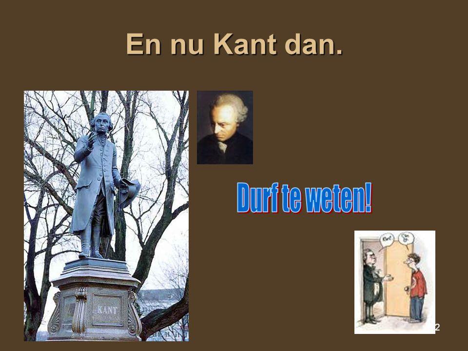 En nu Kant dan. Durf te weten!