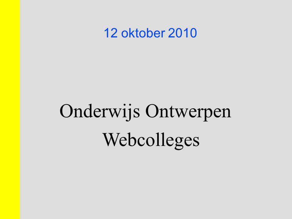 12 oktober 2010 Onderwijs Ontwerpen Webcolleges