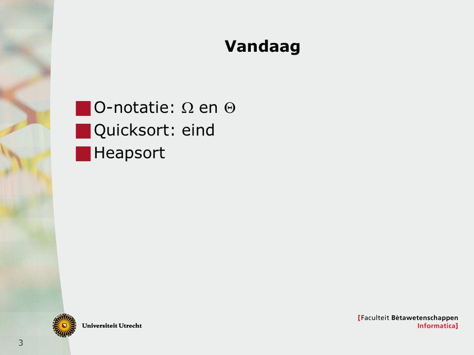 Vandaag O-notatie: W en Q Quicksort: eind Heapsort