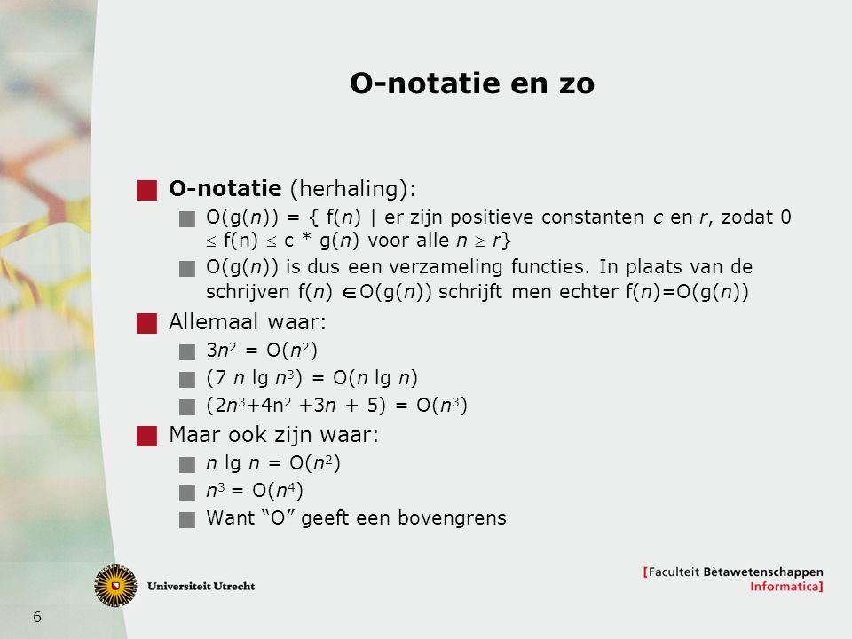 O-notatie en zo O-notatie (herhaling): Allemaal waar: