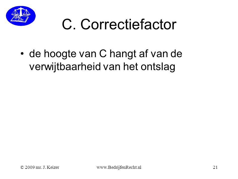 C. Correctiefactor de hoogte van C hangt af van de verwijtbaarheid van het ontslag. © 2009 mr. J. Keizer.