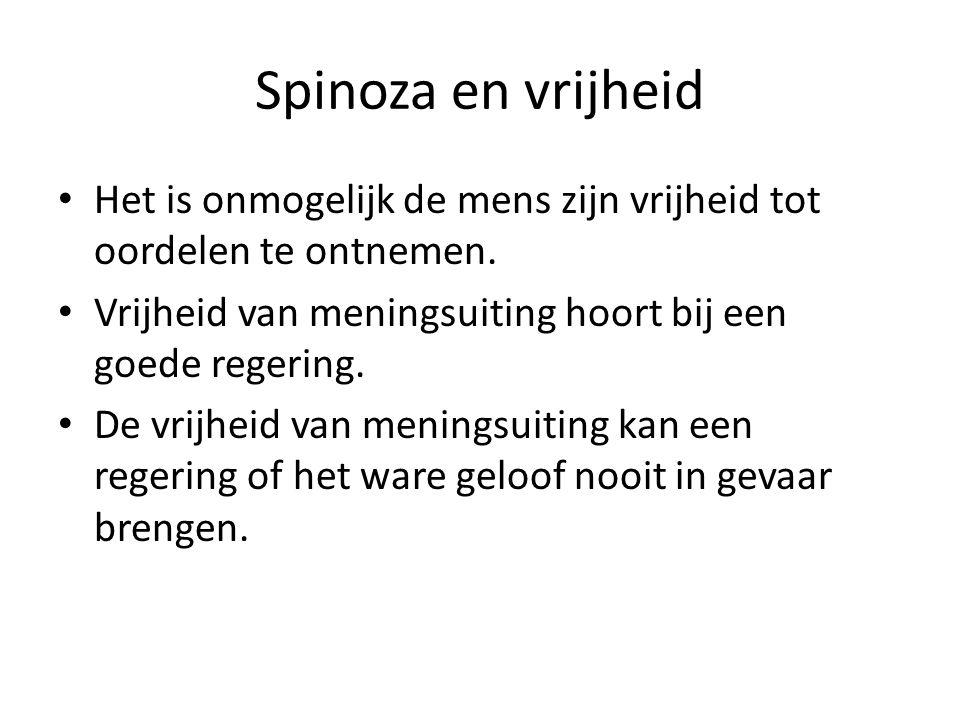 Spinoza en vrijheid Het is onmogelijk de mens zijn vrijheid tot oordelen te ontnemen. Vrijheid van meningsuiting hoort bij een goede regering.