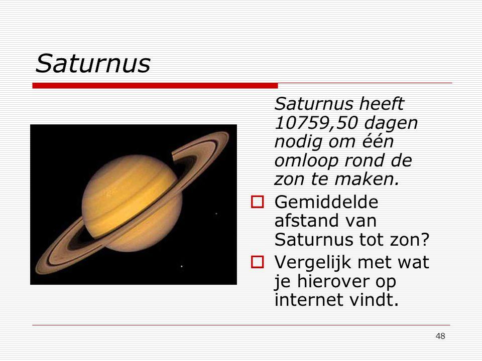 Saturnus Saturnus heeft 10759,50 dagen nodig om één omloop rond de zon te maken. Gemiddelde afstand van Saturnus tot zon