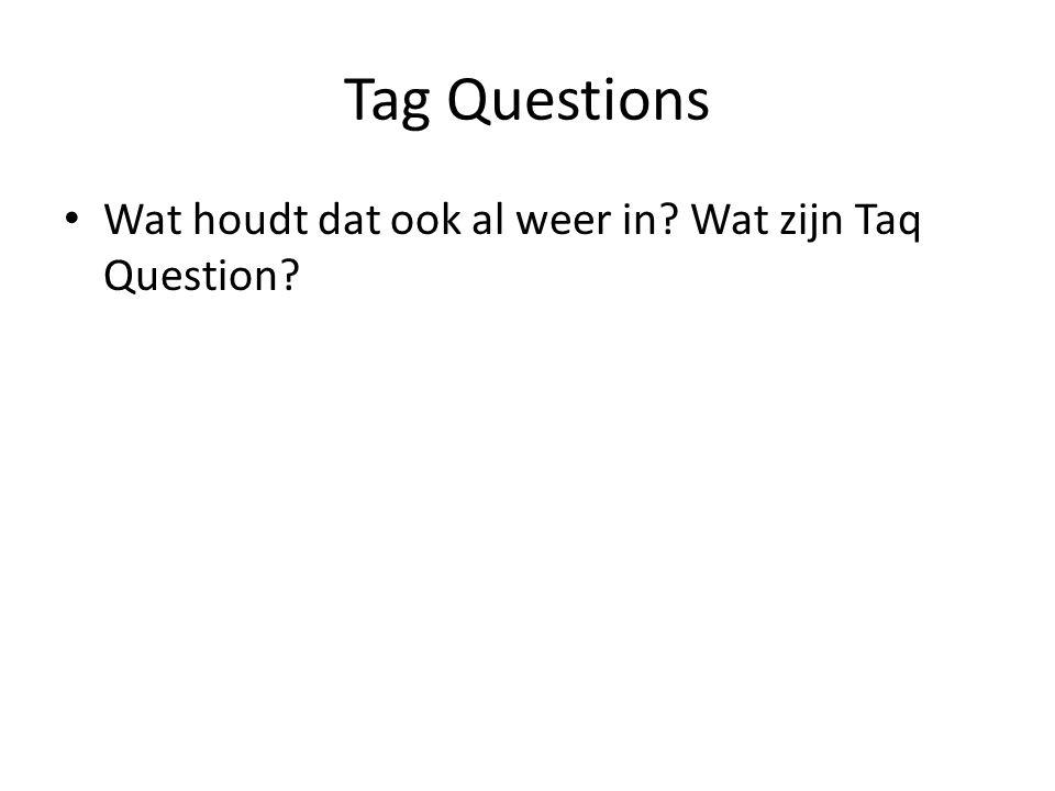 Tag Questions Wat houdt dat ook al weer in Wat zijn Taq Question