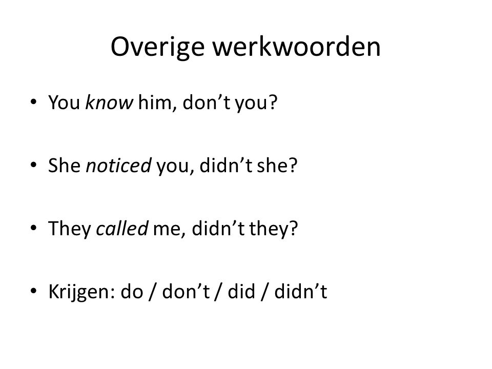 Overige werkwoorden You know him, don't you