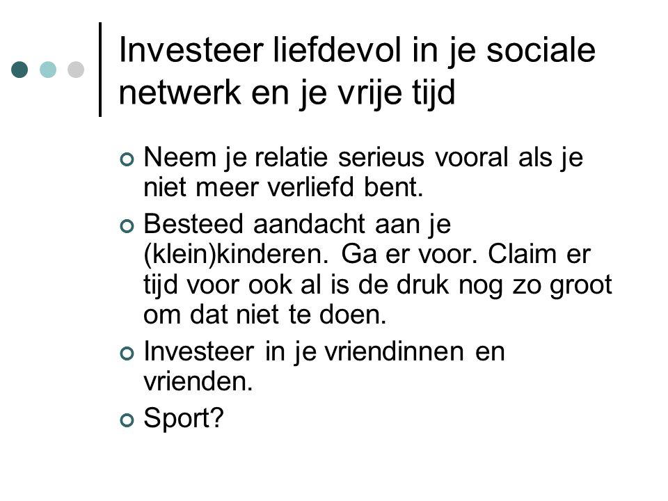 Investeer liefdevol in je sociale netwerk en je vrije tijd