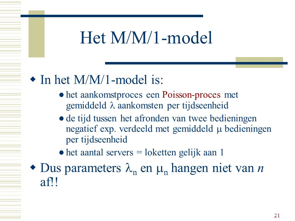 Het M/M/1-model In het M/M/1-model is: