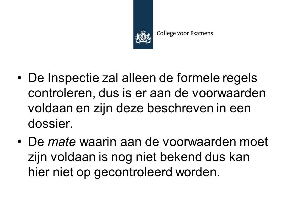 De Inspectie zal alleen de formele regels controleren, dus is er aan de voorwaarden voldaan en zijn deze beschreven in een dossier.