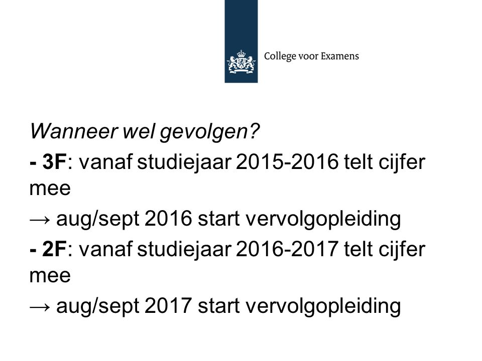 Wanneer wel gevolgen - 3F: vanaf studiejaar 2015-2016 telt cijfer mee. → aug/sept 2016 start vervolgopleiding.