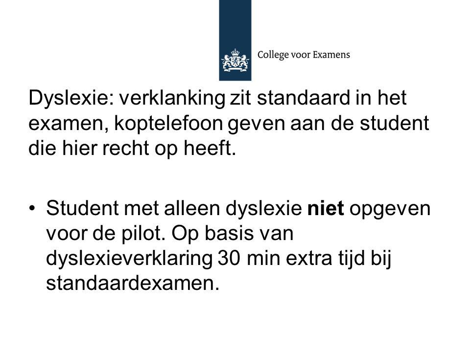 Dyslexie: verklanking zit standaard in het examen, koptelefoon geven aan de student die hier recht op heeft.