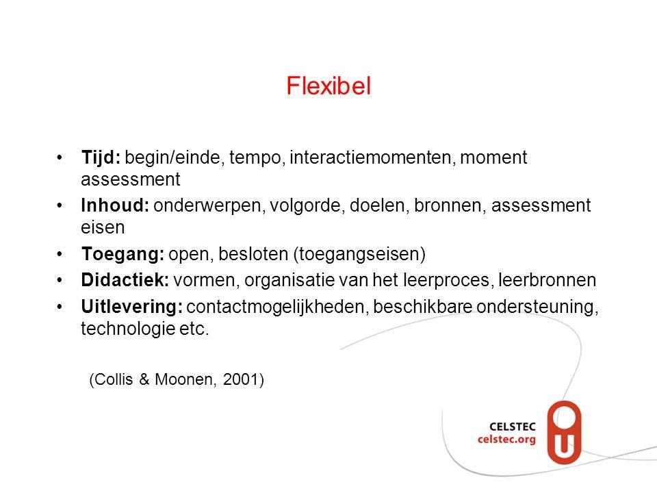 Flexibel Tijd: begin/einde, tempo, interactiemomenten, moment assessment. Inhoud: onderwerpen, volgorde, doelen, bronnen, assessment eisen.