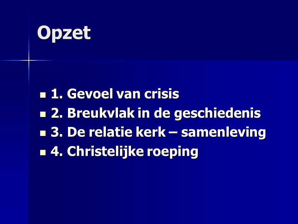 Opzet 1. Gevoel van crisis 2. Breukvlak in de geschiedenis