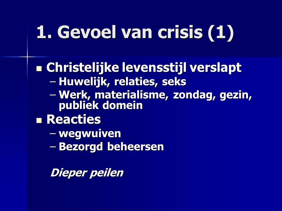 1. Gevoel van crisis (1) Christelijke levensstijl verslapt Reacties