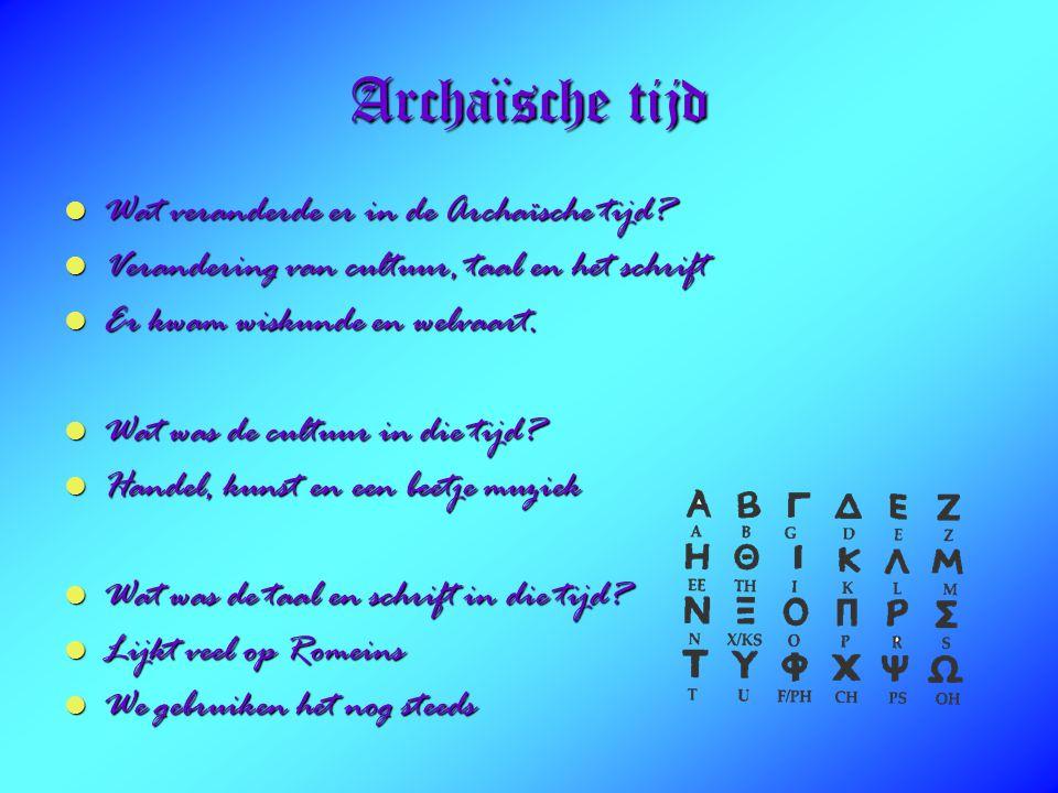 Archaïsche tijd Wat veranderde er in de Archaïsche tijd