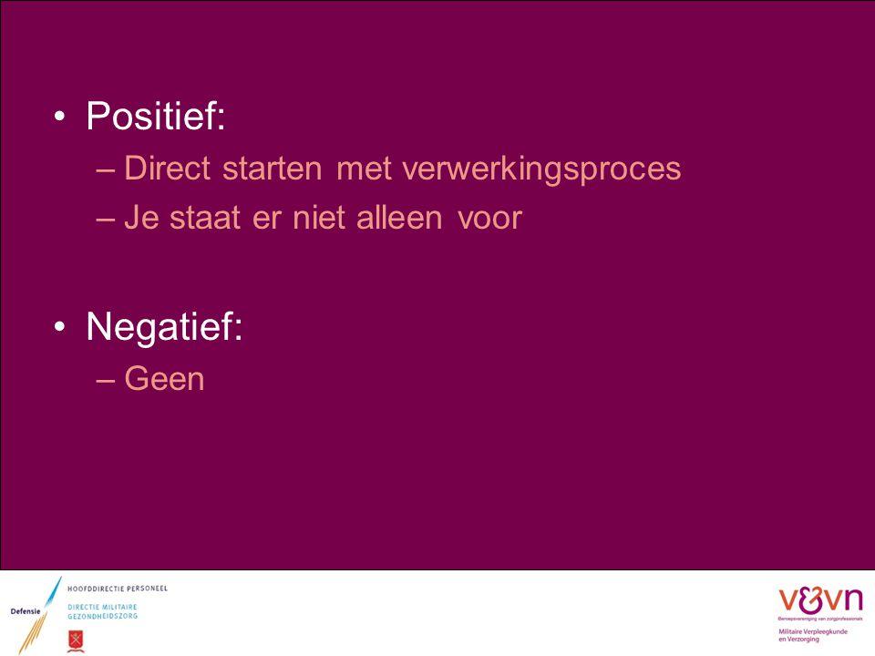 Positief: Negatief: Direct starten met verwerkingsproces