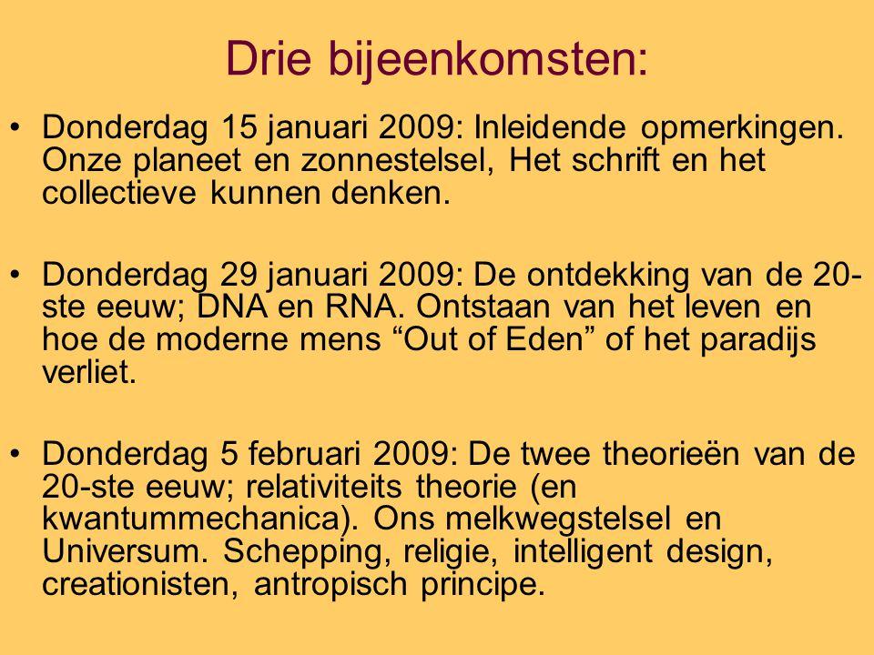 Drie bijeenkomsten: Donderdag 15 januari 2009: Inleidende opmerkingen. Onze planeet en zonnestelsel, Het schrift en het collectieve kunnen denken.