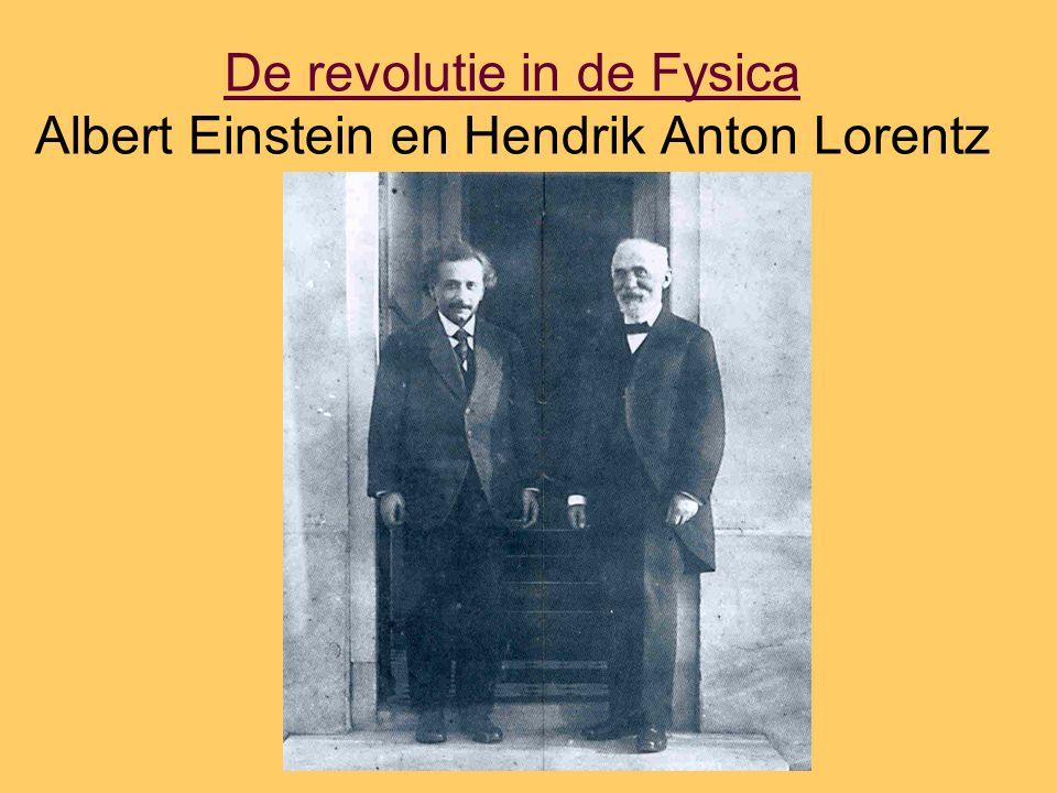 De revolutie in de Fysica Albert Einstein en Hendrik Anton Lorentz