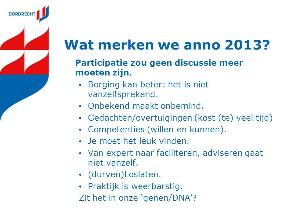 Wat merken we anno 2013 Participatie zou geen discussie meer moeten zijn. Borging kan beter: het is niet vanzelfsprekend.