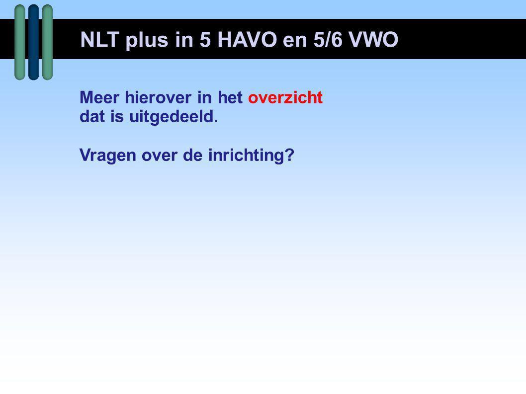 NLT plus in 5 HAVO en 5/6 VWO Meer hierover in het overzicht