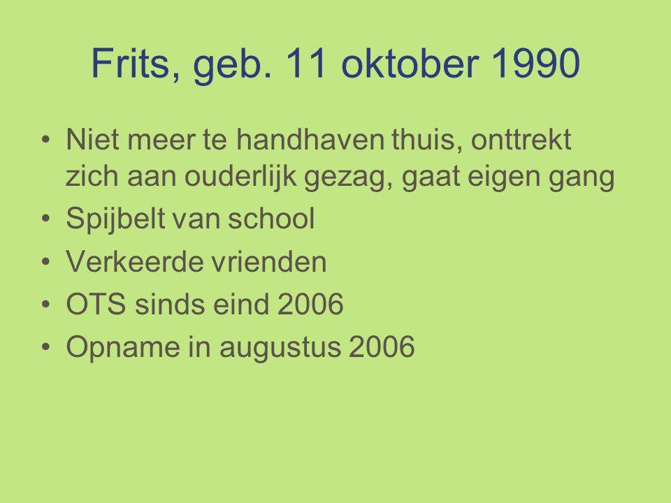 Frits, geb. 11 oktober 1990 Niet meer te handhaven thuis, onttrekt zich aan ouderlijk gezag, gaat eigen gang.