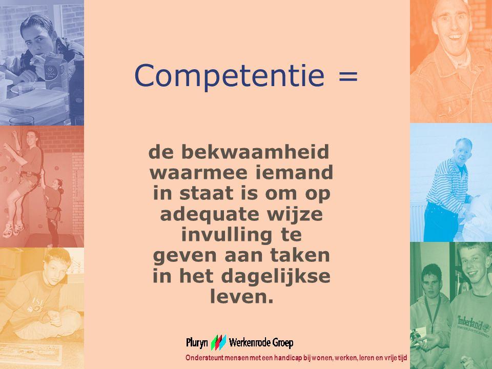 Competentie = de bekwaamheid waarmee iemand in staat is om op adequate wijze invulling te geven aan taken in het dagelijkse leven.