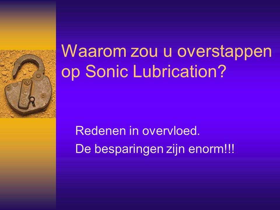 Waarom zou u overstappen op Sonic Lubrication
