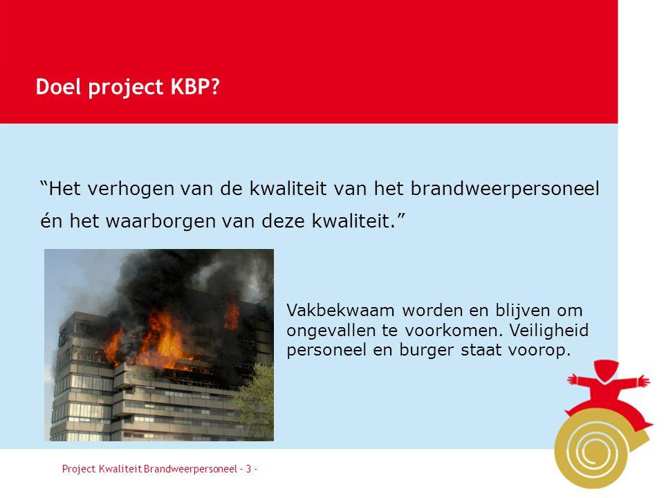 Doel project KBP Het verhogen van de kwaliteit van het brandweerpersoneel én het waarborgen van deze kwaliteit.