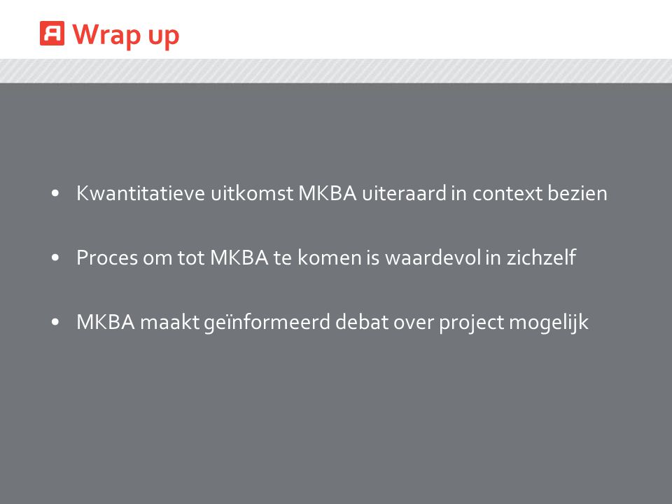 Wrap up Kwantitatieve uitkomst MKBA uiteraard in context bezien