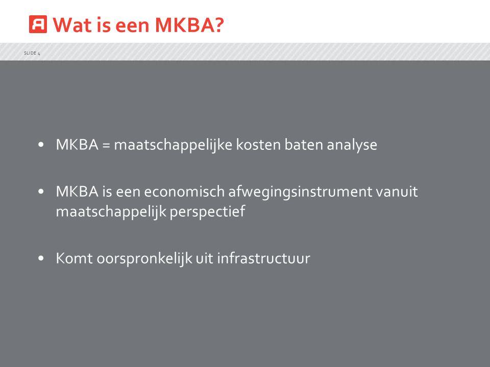 Wat is een MKBA MKBA = maatschappelijke kosten baten analyse