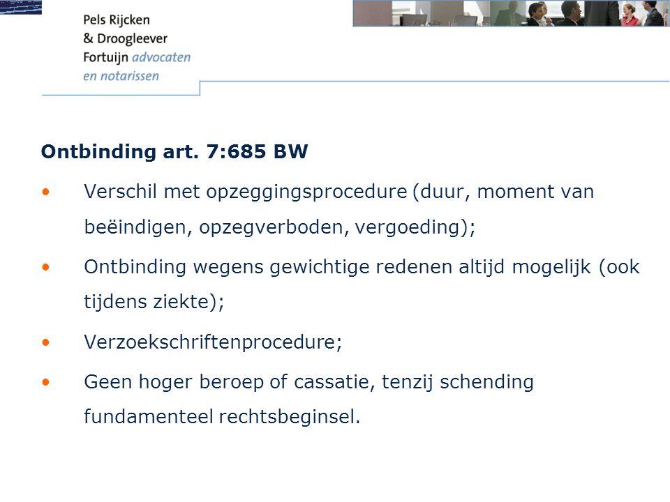 Ontbinding art. 7:685 BW Verschil met opzeggingsprocedure (duur, moment van beëindigen, opzegverboden, vergoeding);