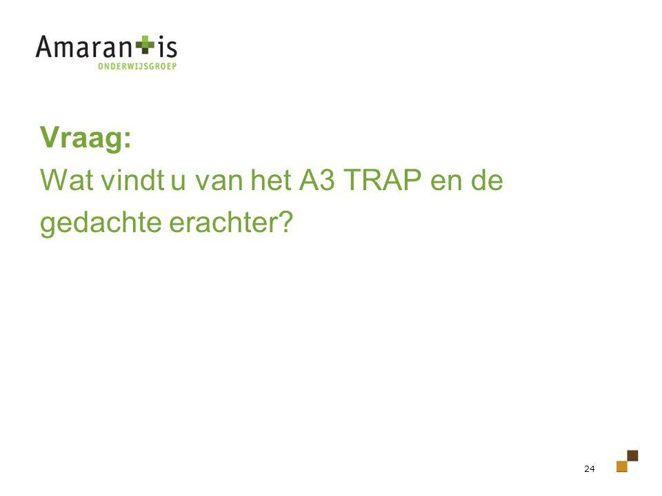 Vraag: Wat vindt u van het A3 TRAP en de gedachte erachter