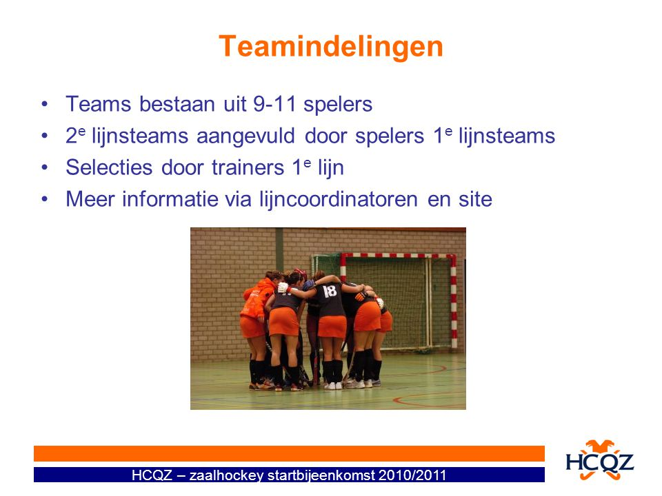 Teamindelingen Teams bestaan uit 9-11 spelers