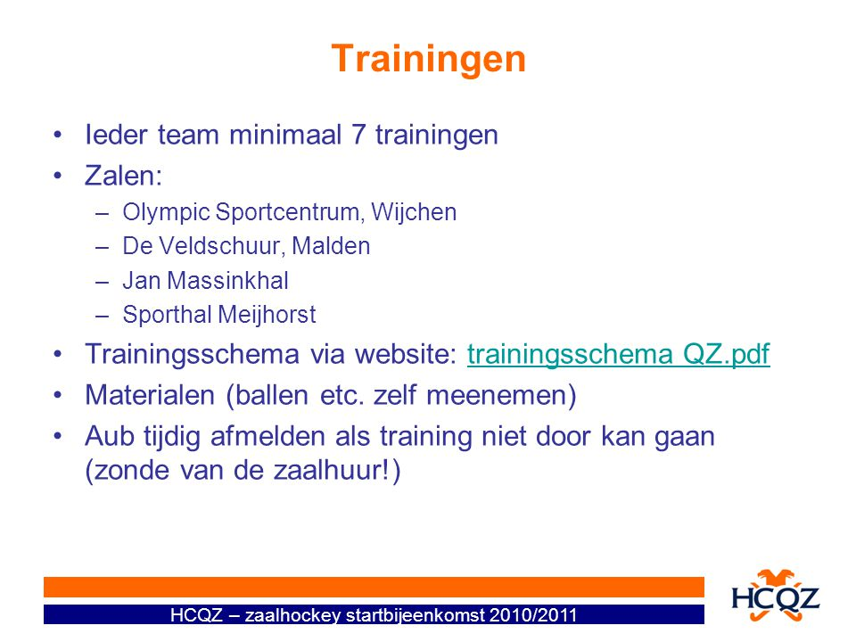 Trainingen Ieder team minimaal 7 trainingen Zalen: