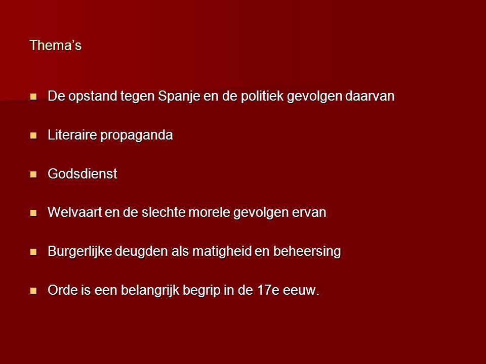 Thema's De opstand tegen Spanje en de politiek gevolgen daarvan. Literaire propaganda. Godsdienst.