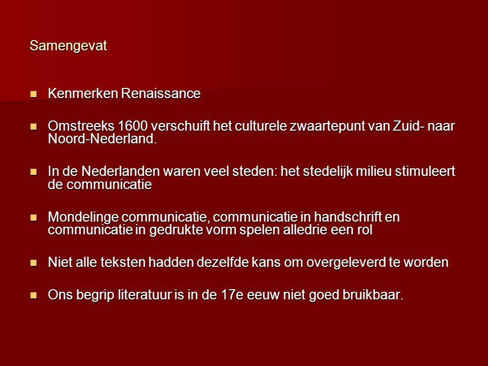 Samengevat Kenmerken Renaissance. Omstreeks 1600 verschuift het culturele zwaartepunt van Zuid- naar Noord-Nederland.