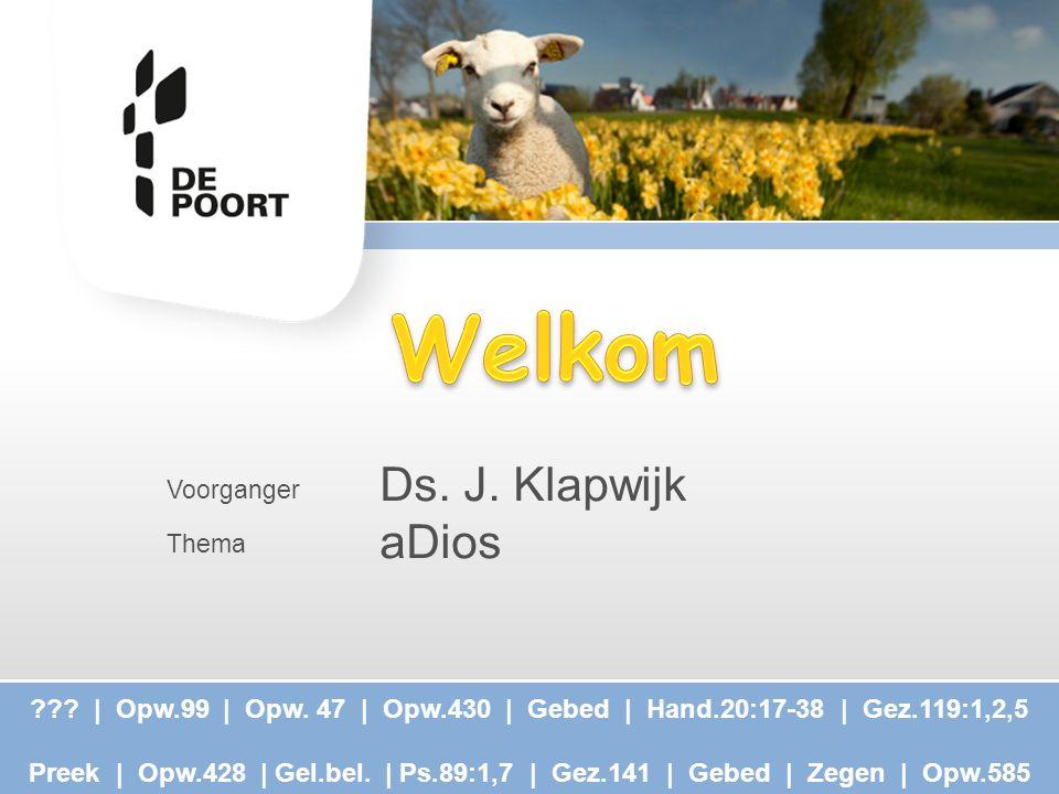 Welkom Ds. J. Klapwijk aDios Voorganger Thema